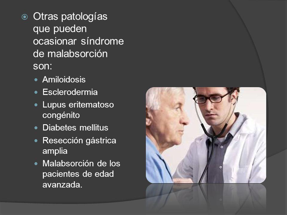 Otras patologías que pueden ocasionar síndrome de malabsorción son: