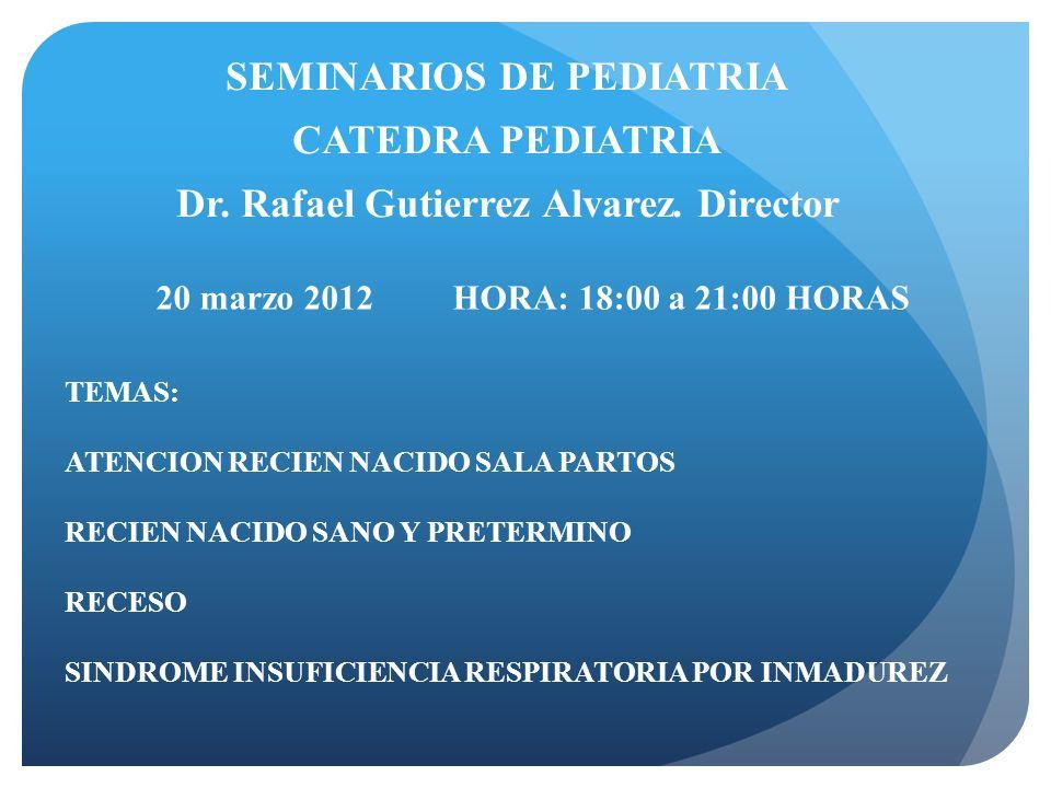 SEMINARIOS DE PEDIATRIA Dr. Rafael Gutierrez Alvarez. Director