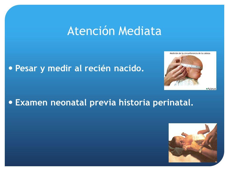 Atención Mediata Pesar y medir al recién nacido.