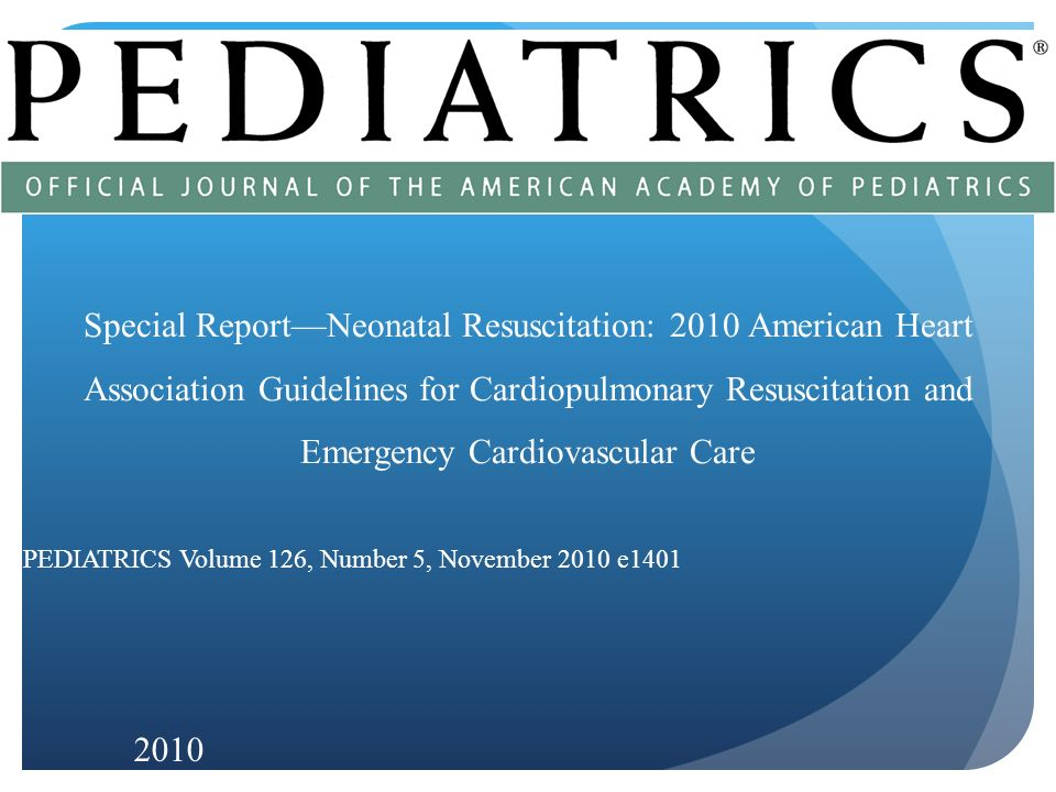 Special Report—Neonatal Resuscitation: 2010 American Heart Association Guidelines for Cardiopulmonary Resuscitation and Emergency Cardiovascular Care