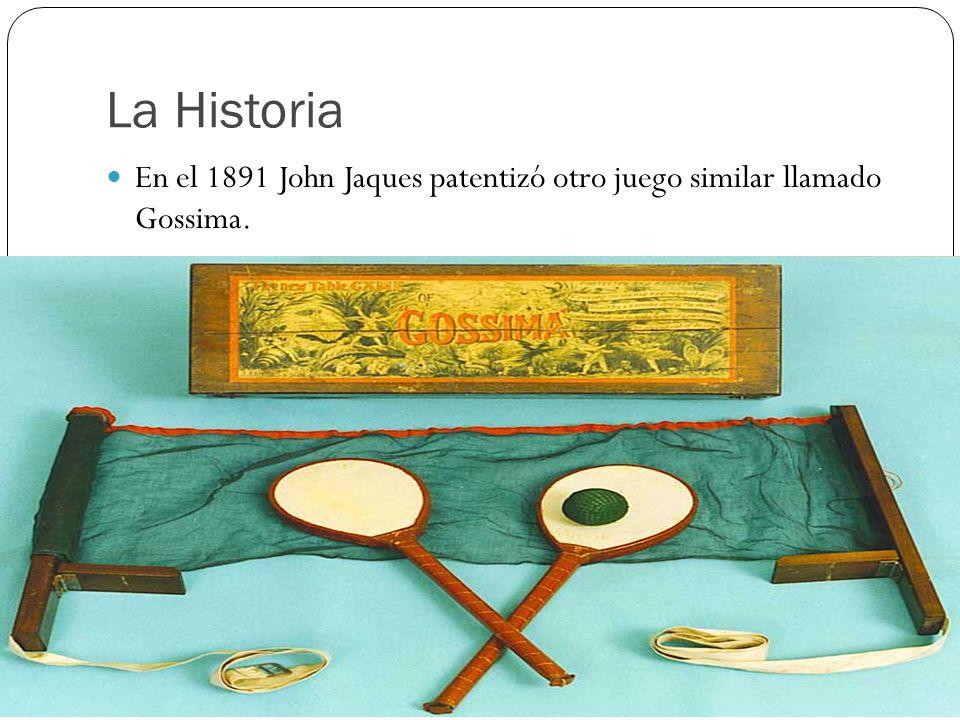 La Historia En el 1891 John Jaques patentizó otro juego similar llamado Gossima.