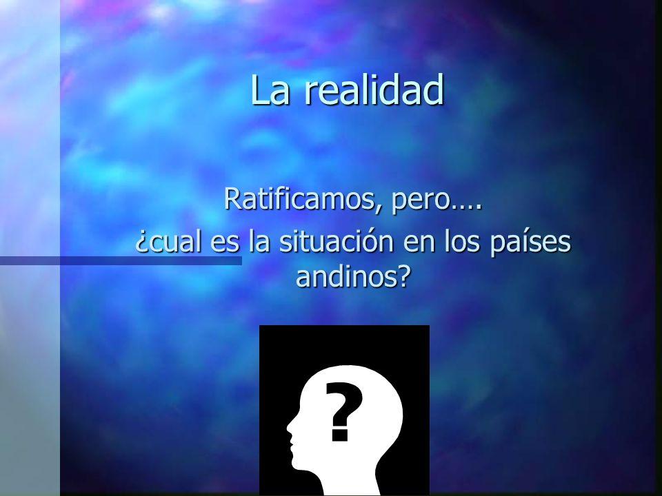 Ratificamos, pero…. ¿cual es la situación en los países andinos