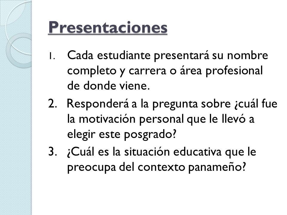 Presentaciones Cada estudiante presentará su nombre completo y carrera o área profesional de donde viene.