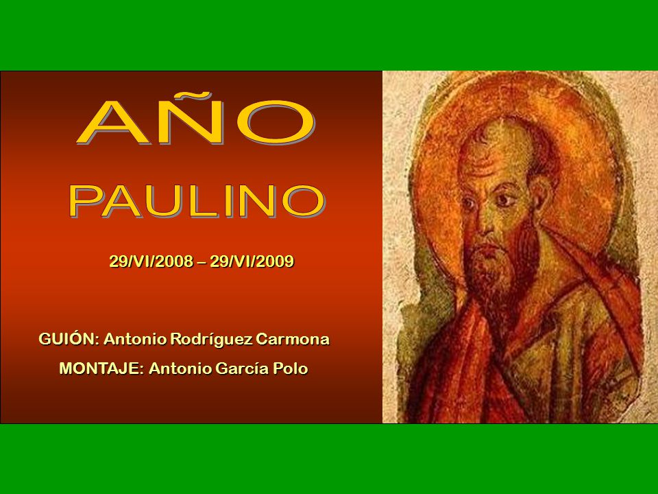 AÑO PAULINO 29/VI/2008 – 29/VI/2009 GUIÓN: Antonio Rodríguez Carmona