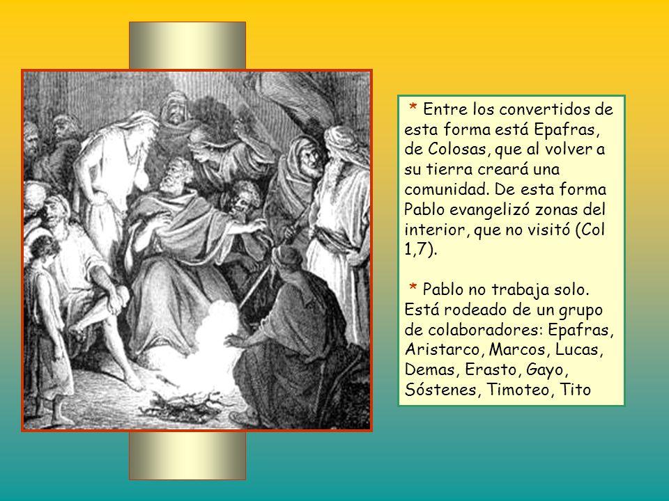 * Entre los convertidos de esta forma está Epafras, de Colosas, que al volver a su tierra creará una comunidad. De esta forma Pablo evangelizó zonas del interior, que no visitó (Col 1,7).