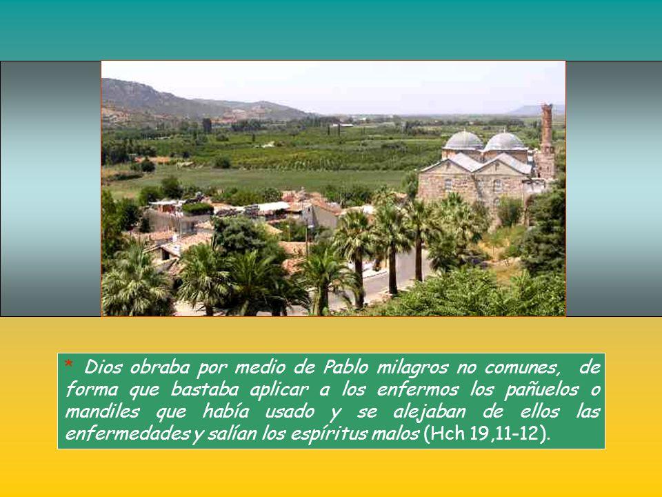 * Dios obraba por medio de Pablo milagros no comunes, de forma que bastaba aplicar a los enfermos los pañuelos o mandiles que había usado y se alejaban de ellos las enfermedades y salían los espíritus malos (Hch 19,11-12).