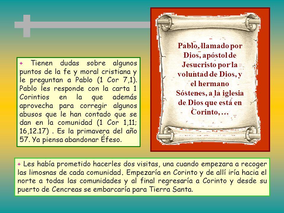 Pablo, llamado por Dios, apóstol de Jesucristo por la voluntad de Dios, y el hermano Sóstenes, a la iglesia de Dios que está en Corinto, …