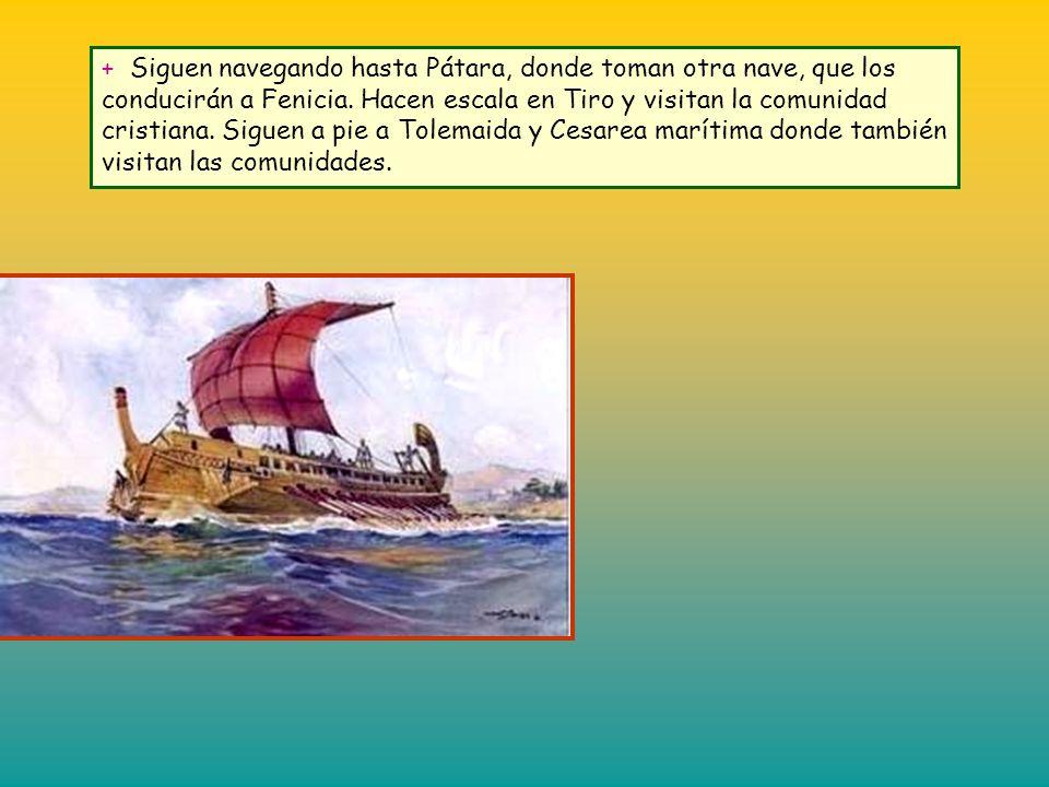 + Siguen navegando hasta Pátara, donde toman otra nave, que los conducirán a Fenicia.