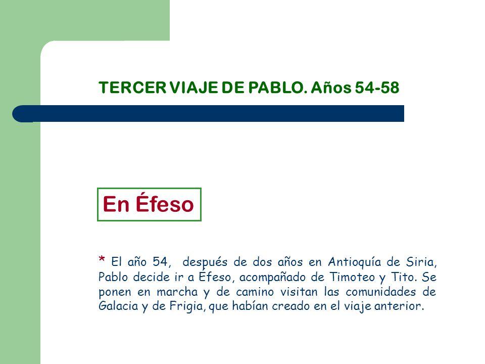 En Éfeso TERCER VIAJE DE PABLO. Años 54-58
