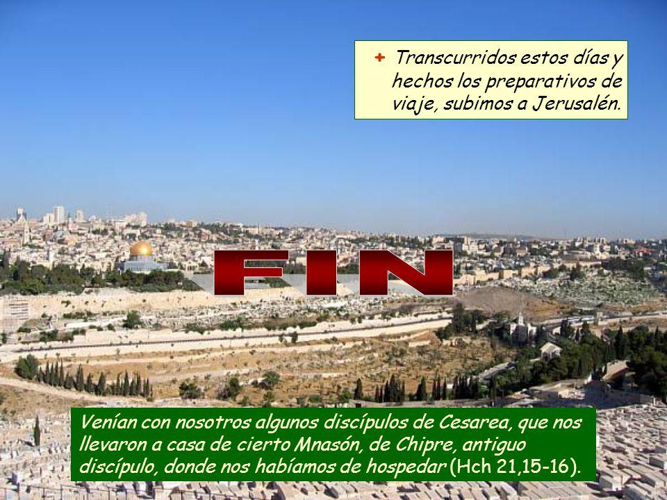 + Transcurridos estos días y hechos los preparativos de viaje, subimos a Jerusalén.