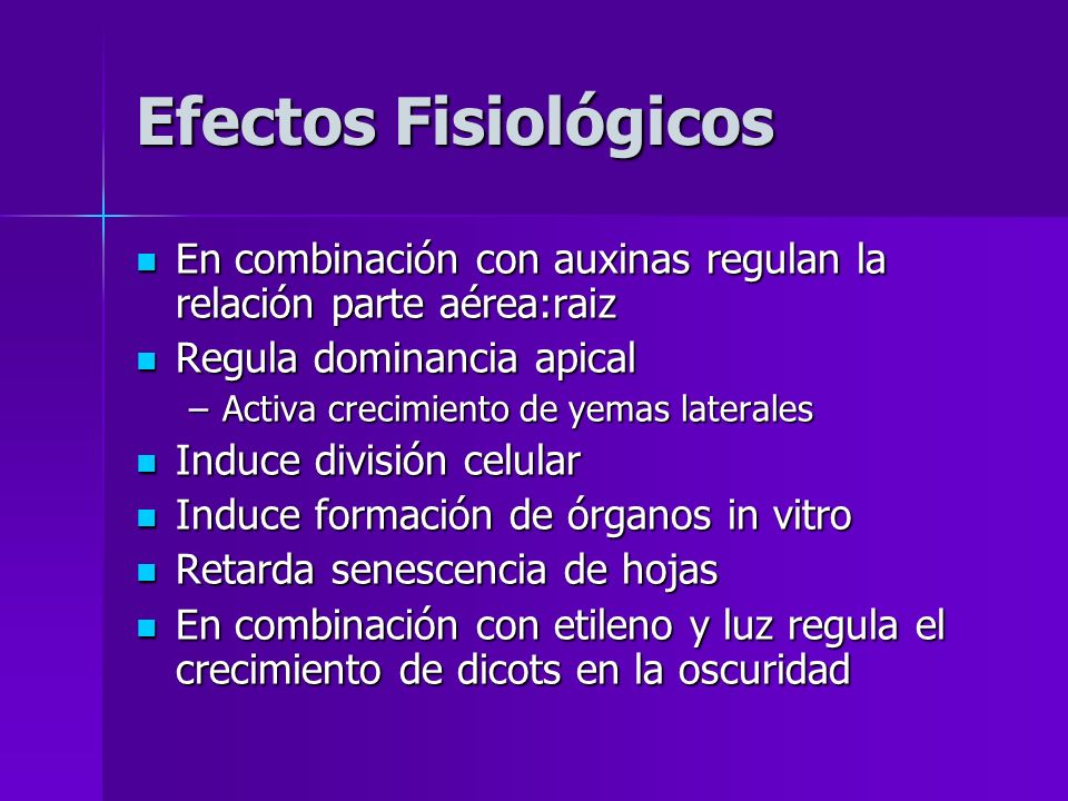 Efectos FisiológicosEn combinación con auxinas regulan la relación parte aérea:raiz. Regula dominancia apical.