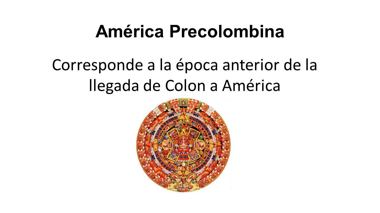 Corresponde a la época anterior de la llegada de Colon a América
