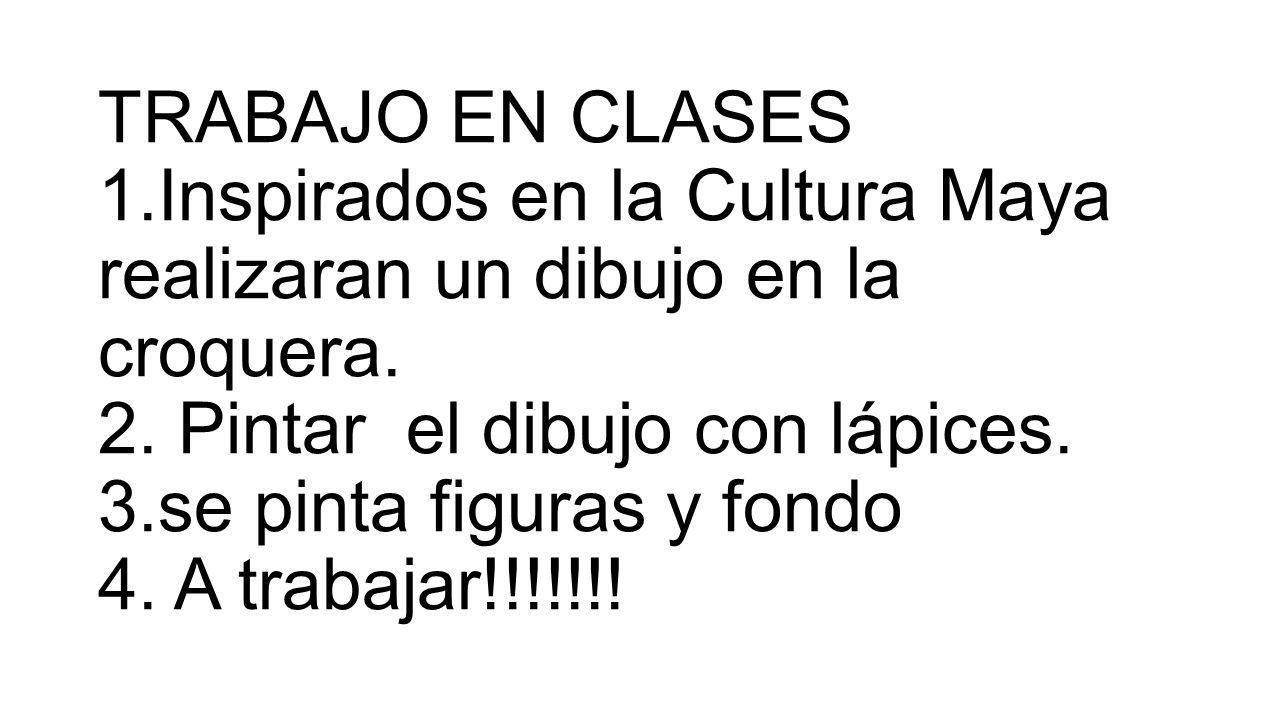 TRABAJO EN CLASES 1.Inspirados en la Cultura Maya realizaran un dibujo en la croquera.