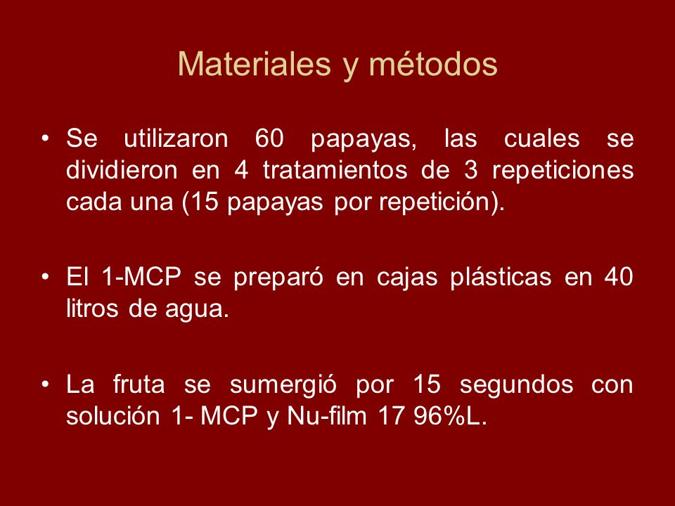 Materiales y métodos Se utilizaron 60 papayas, las cuales se dividieron en 4 tratamientos de 3 repeticiones cada una (15 papayas por repetición).