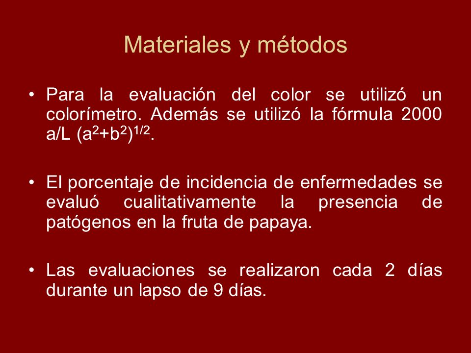 Materiales y métodos Para la evaluación del color se utilizó un colorímetro. Además se utilizó la fórmula 2000 a/L (a2+b2)1/2.