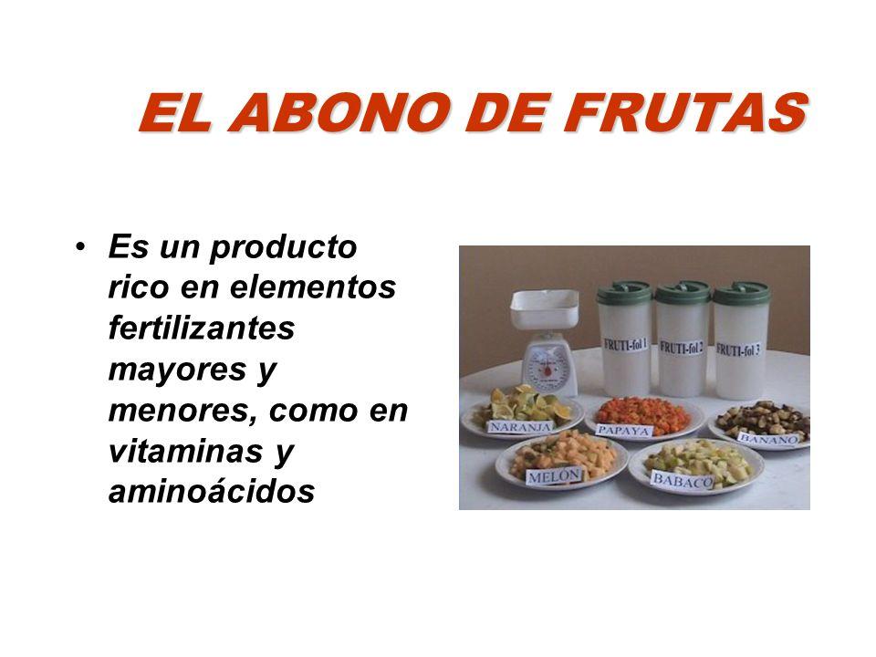 EL ABONO DE FRUTAS Es un producto rico en elementos fertilizantes mayores y menores, como en vitaminas y aminoácidos.