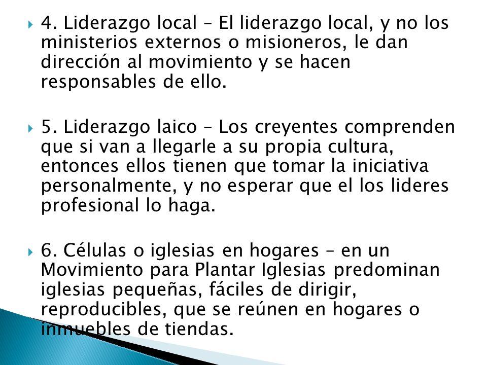 4. Liderazgo local – El liderazgo local, y no los ministerios externos o misioneros, le dan dirección al movimiento y se hacen responsables de ello.