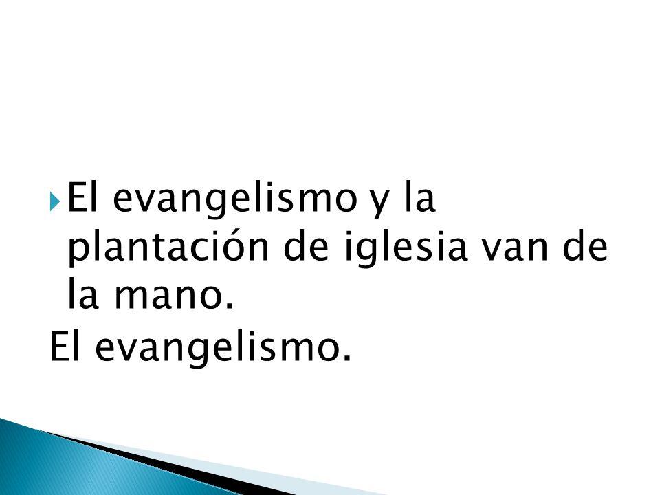 El evangelismo y la plantación de iglesia van de la mano.