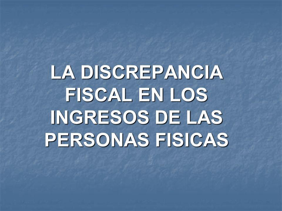 LA DISCREPANCIA FISCAL EN LOS INGRESOS DE LAS PERSONAS FISICAS