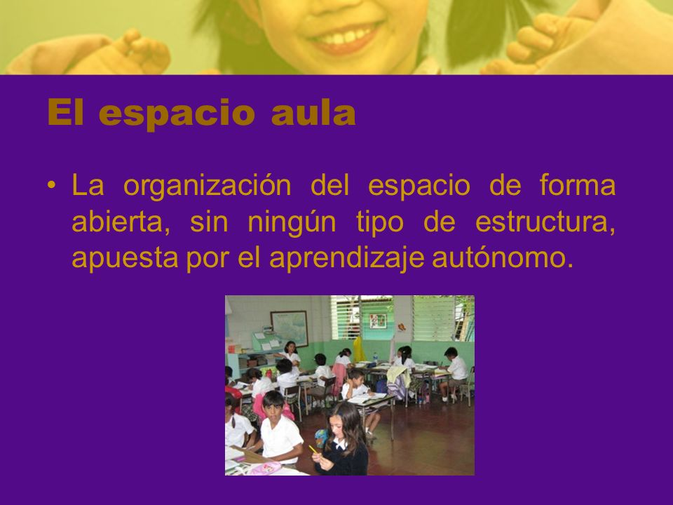 El espacio aulaLa organización del espacio de forma abierta, sin ningún tipo de estructura, apuesta por el aprendizaje autónomo.