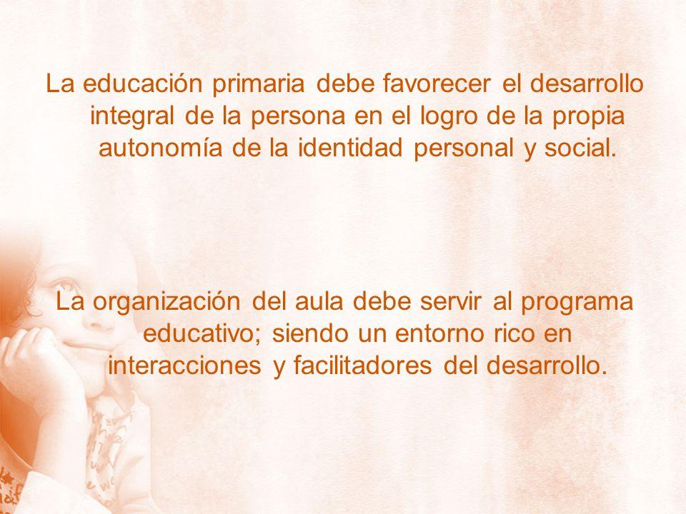 La educación primaria debe favorecer el desarrollo integral de la persona en el logro de la propia autonomía de la identidad personal y social.