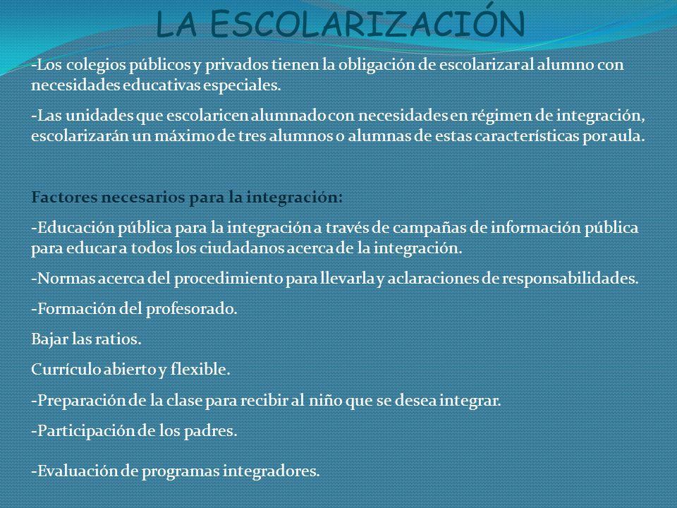 LA ESCOLARIZACIÓN -Los colegios públicos y privados tienen la obligación de escolarizar al alumno con necesidades educativas especiales.