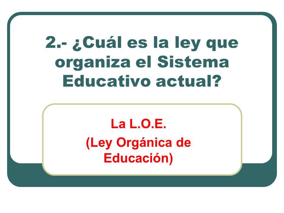 2.- ¿Cuál es la ley que organiza el Sistema Educativo actual