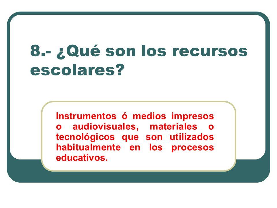 8.- ¿Qué son los recursos escolares