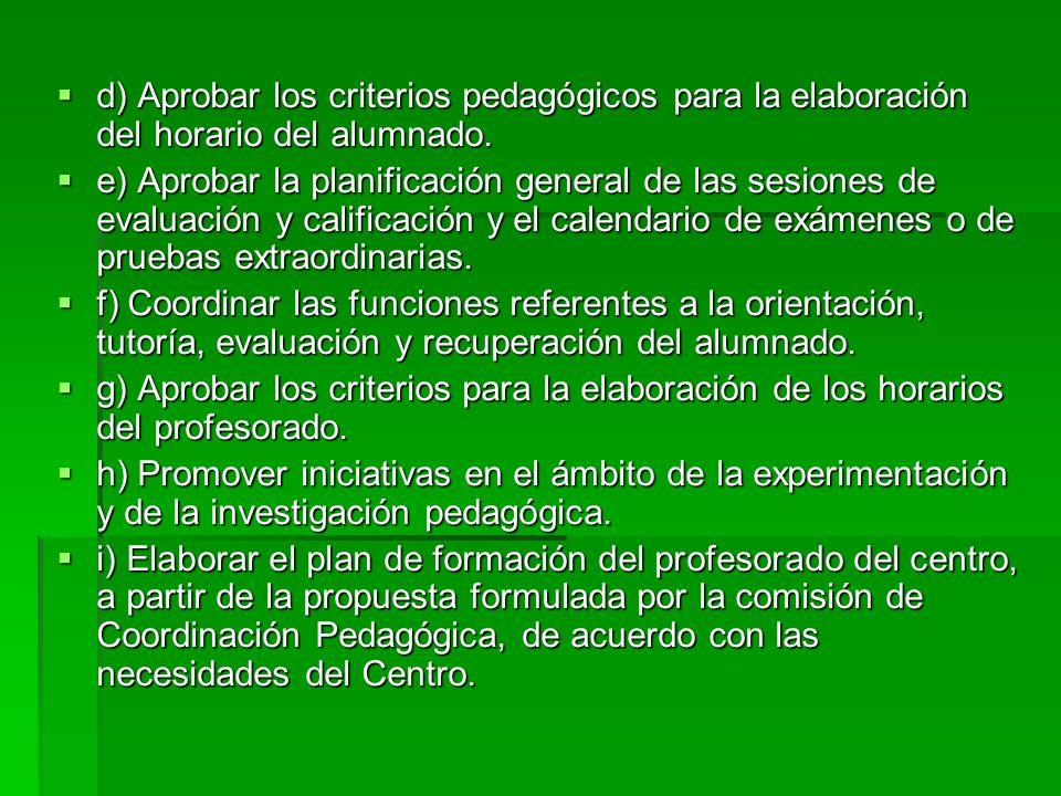d) Aprobar los criterios pedagógicos para la elaboración del horario del alumnado.