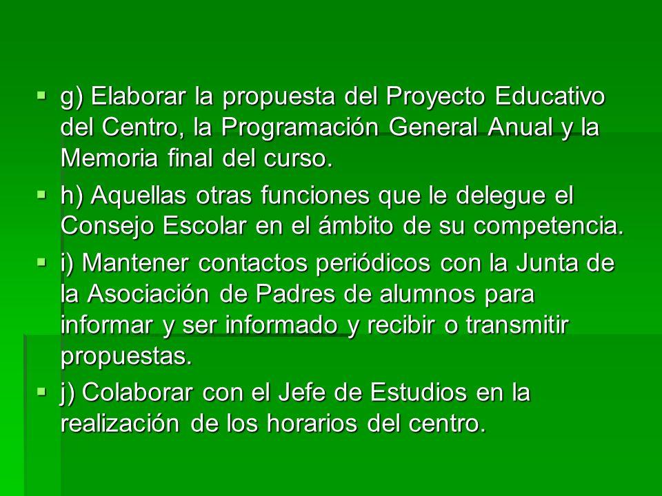 g) Elaborar la propuesta del Proyecto Educativo del Centro, la Programación General Anual y la Memoria final del curso.