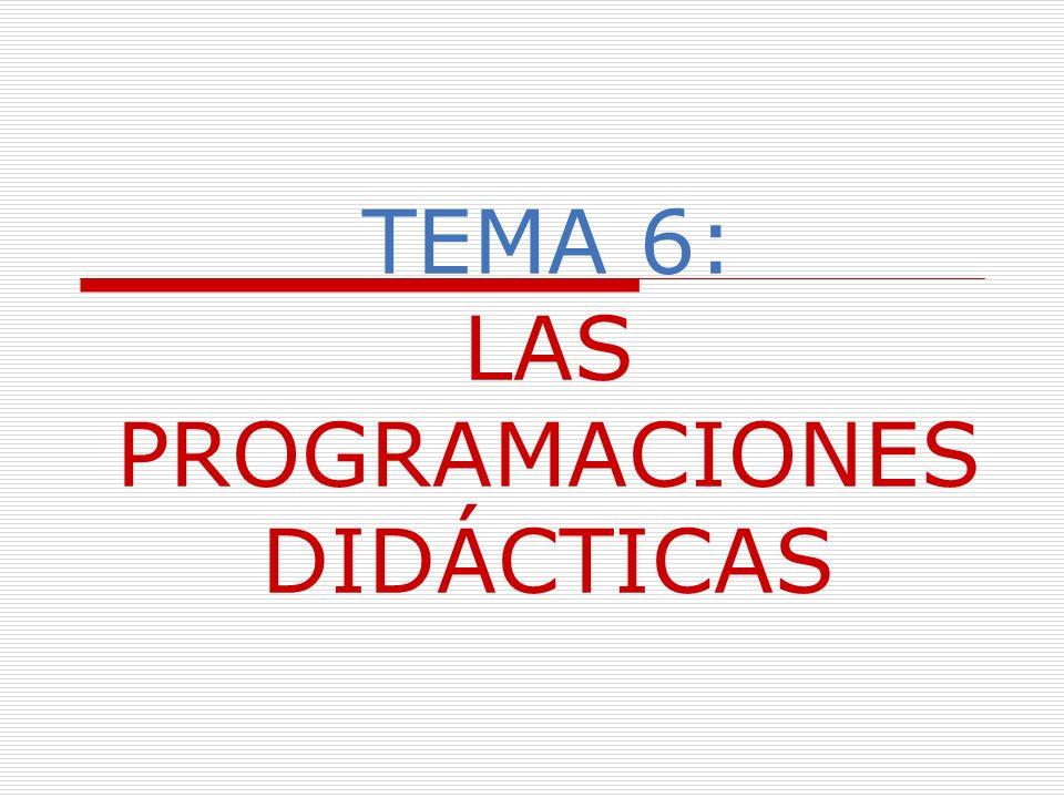 TEMA 6: LAS PROGRAMACIONES DIDÁCTICAS