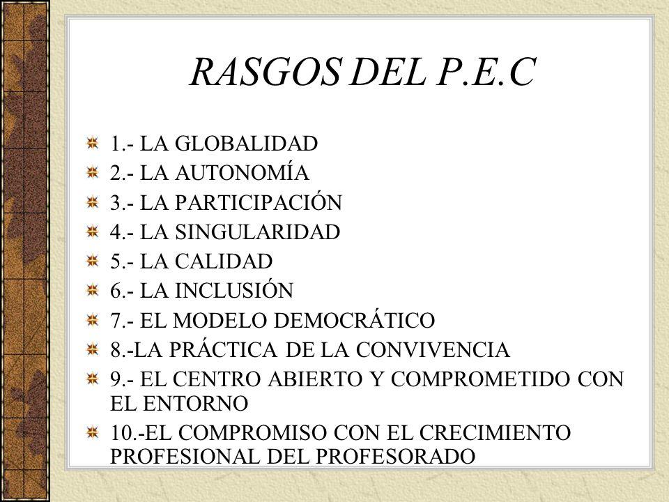 RASGOS DEL P.E.C 1.- LA GLOBALIDAD 2.- LA AUTONOMÍA