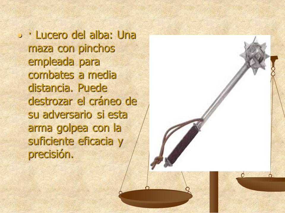 · Lucero del alba: Una maza con pinchos empleada para combates a media distancia.