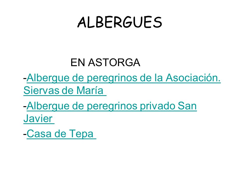 ALBERGUES EN ASTORGA. -Albergue de peregrinos de la Asociación. Siervas de María -Albergue de peregrinos privado San Javier