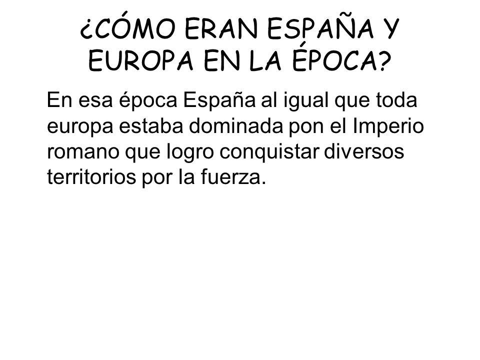 ¿CÓMO ERAN ESPAÑA Y EUROPA EN LA ÉPOCA
