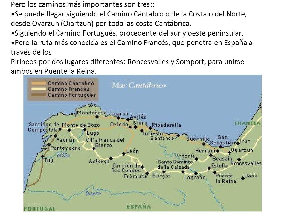 Pero los caminos más importantes son tres:: •Se puede llegar siguiendo el Camino Cántabro o de la Costa o del Norte, desde Oyarzun (Oiartzun) por toda las costa Cantábrica.