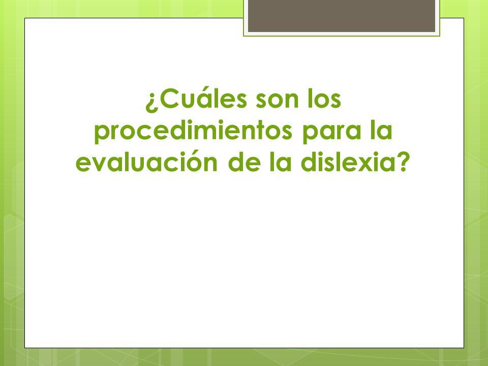 ¿Cuáles son los procedimientos para la evaluación de la dislexia