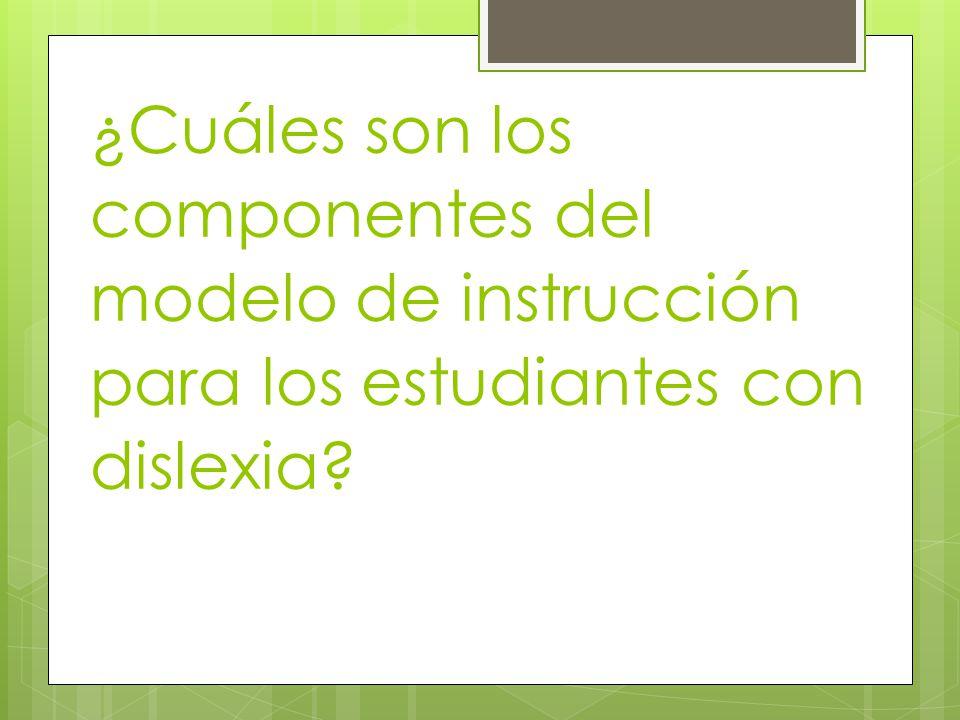 ¿Cuáles son los componentes del modelo de instrucción para los estudiantes con dislexia