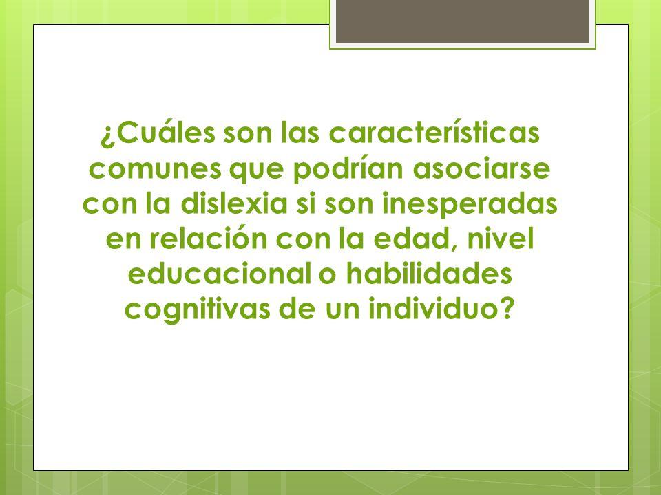 ¿Cuáles son las características comunes que podrían asociarse con la dislexia si son inesperadas en relación con la edad, nivel educacional o habilidades cognitivas de un individuo