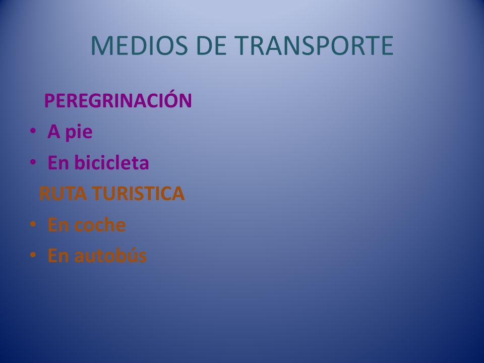 MEDIOS DE TRANSPORTE PEREGRINACIÓN A pie En bicicleta RUTA TURISTICA