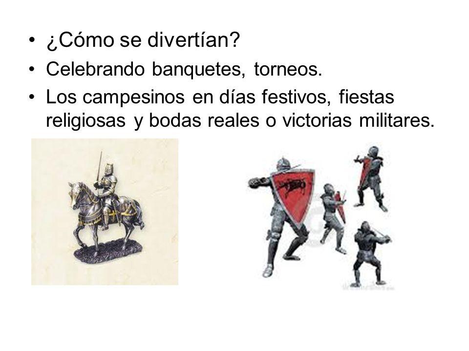 ¿Cómo se divertían Celebrando banquetes, torneos.