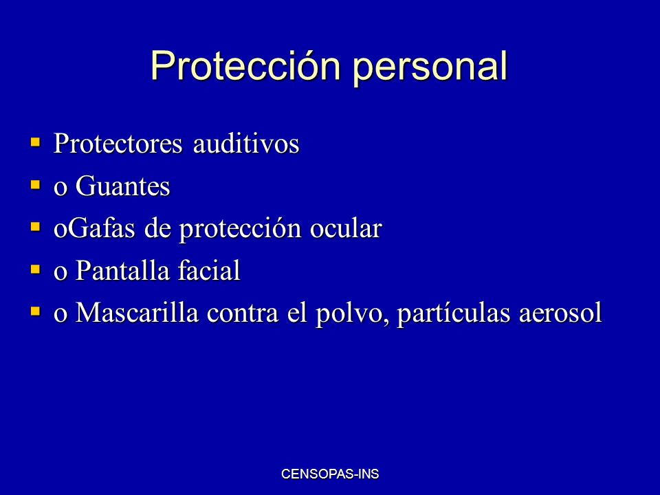 Protección personal Protectores auditivos o Guantes