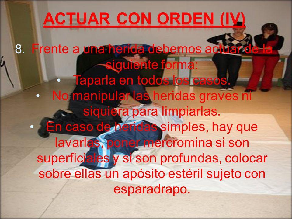Actuar con orden (IV) Frente a una herida debemos actuar de la siguiente forma: Taparla en todos los casos.