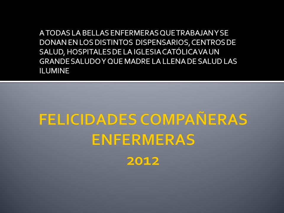 FELICIDADES COMPAÑERAS ENFERMERAS 2012
