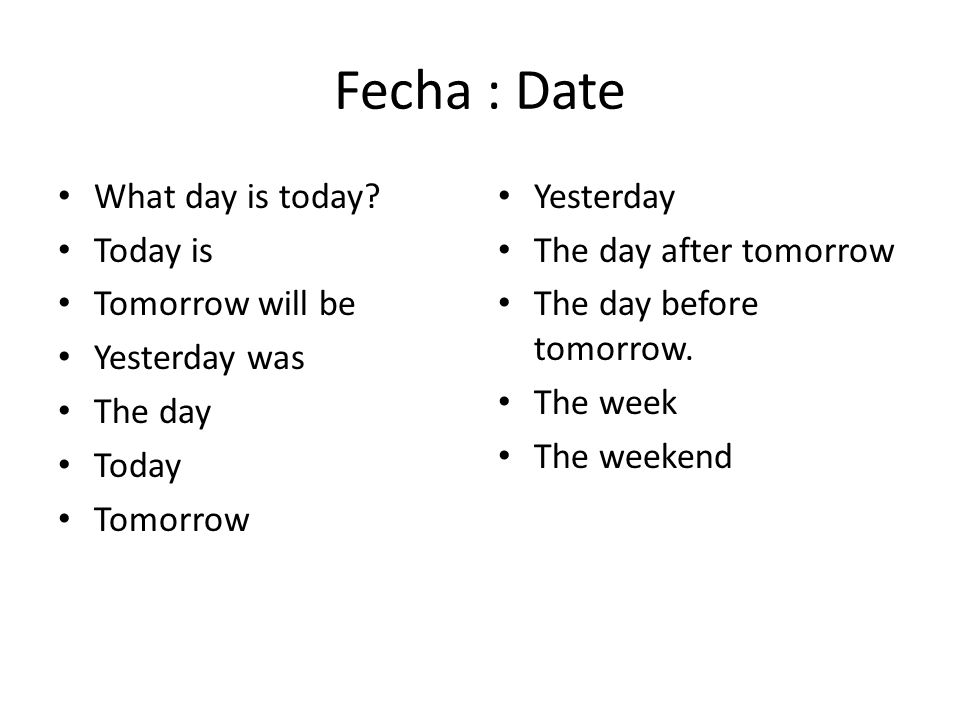 Fecha : Date What day is today Today is Tomorrow will be
