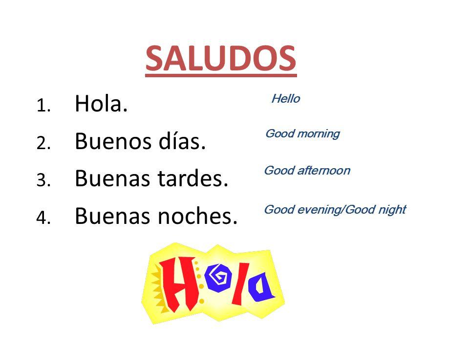 Saludos Hola. Buenos días. Buenas tardes. Buenas noches. Hello