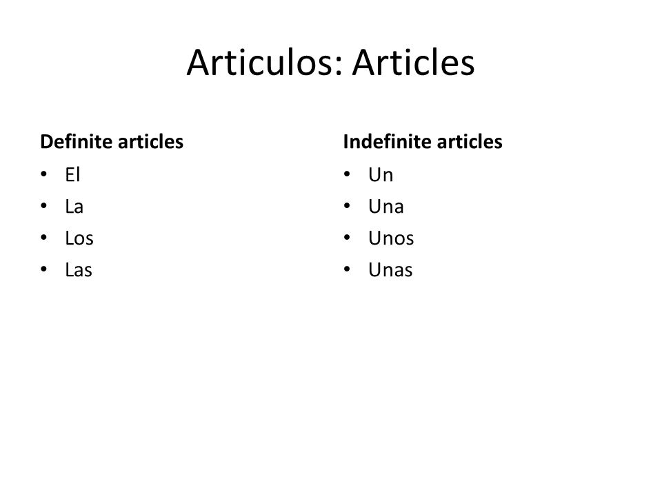 Articulos: Articles Definite articles Indefinite articles El La Los