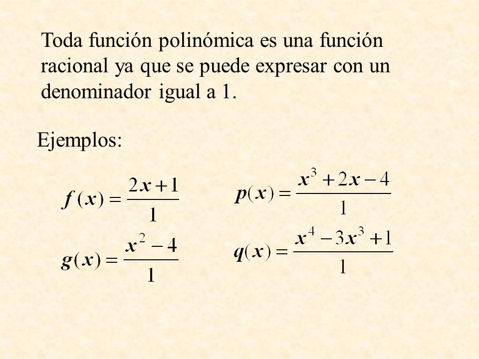 Toda función polinómica es una función racional ya que se puede expresar con un denominador igual a 1.