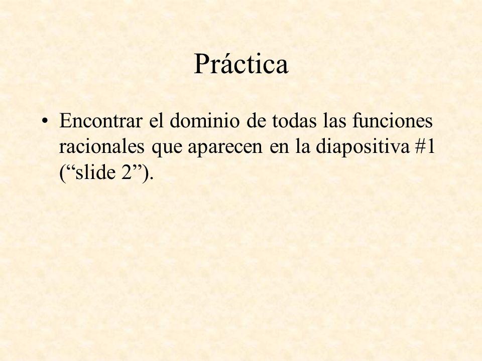 PrácticaEncontrar el dominio de todas las funciones racionales que aparecen en la diapositiva #1 ( slide 2 ).