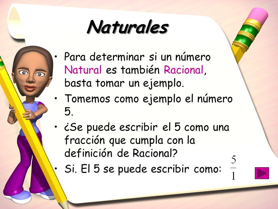 Naturales Para determinar si un número Natural es también Racional, basta tomar un ejemplo. Tomemos como ejemplo el número 5.